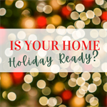 Is Your Home Holiday Ready?