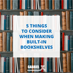 5 Things to Consider When Making Built-in Bookshelves